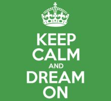 Keep Calm and Dream On - White Crown by sitnica