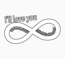 I'll Love you forever and always till infinity and beyond by daleos