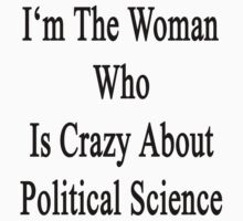 I'm The Woman Who Is Crazy About Political Science  by supernova23