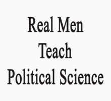 Real Men Teach Political Science  by supernova23