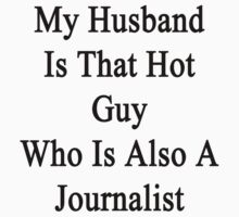 My Husband Is That Hot Guy Who Is Also A Journalist  by supernova23