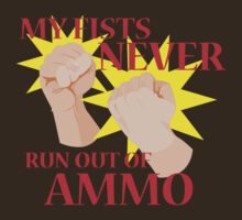 MY FISTS NEVER RUN OUT OF AMMO by ravefirell