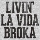 Livin' la Vida Broka by RexLambo