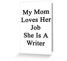 My Mom Loves Her Job She Is A Writer  Greeting Card