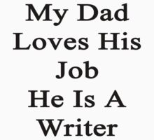 My Dad Loves His Job He Is Also A Writer  by supernova23
