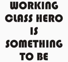 Working Class Hero Is Something To Be by downwithzyteth