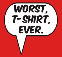Worst T-Shirt Ever by GregWR