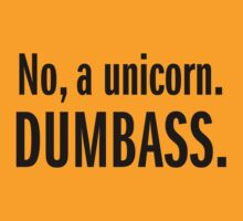 No, a unicorn.. Dumbass! (Black) by erinoxnam