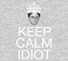 Keep Calm Idiot by thecoreycolak