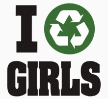 I RECYCLE GIRLS by BadStyle