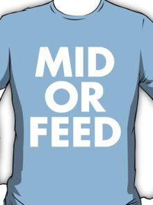 MID OR FEED - White Text T-Shirt