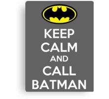 Keep Calm And Call Batman Canvas Print