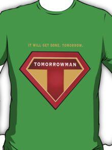 Tomorrowman: it will get done. Tomorrow. T-Shirt