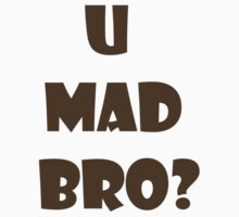 U Mad Bro? by Laura Davey