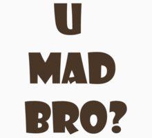 U Mad Bro? by Laura Davey