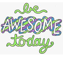"""""""Be Awesome Today"""" Photographic Print"""