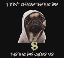 The Pug Life Chose Me  by box182