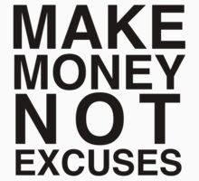 Make money not excuses by jbfletcher