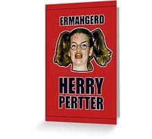 ERMAHGERD HERRY PERTTER Greeting Card