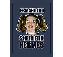 ERMAHGERD SHERLERK HERMES Photographic Print