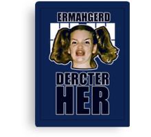 ERMAHGERD DERCTER HER Canvas Print