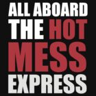 All Aboard The Hot Mess Express by Inspire Store