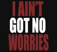 I AIN'T GOT NO WORRIES by blckstrps29