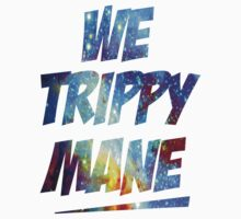We Trippy Mane by Designs101