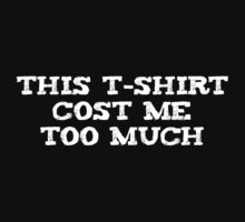 This t-shirt cost me too much by alxlajoie