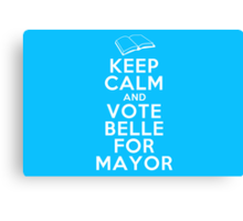 Keep Calm and Vote Belle for Mayor Canvas Print