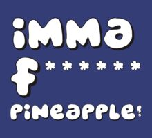 IMMA F****** PINEAPPLE by Aokea West