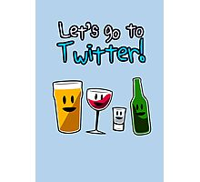 Let's Go To Twitter! (alcohol) Photographic Print