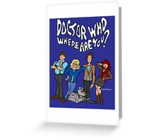 """""""Doctor Who, Where Are You?"""" Greeting Card"""