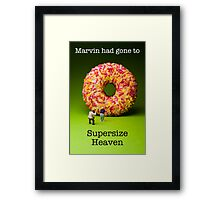 Marvin had gone to super size heaven! Framed Print