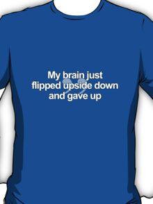 My Brain Just Flipped Upside Down T-Shirt