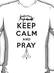 Keep Calm and Pray (Black Text) T-Shirt