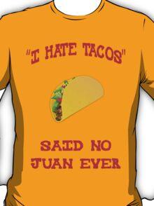 i hate tacos, said no juan ever T-Shirt