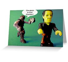 The game is over Frankie!! Greeting Card