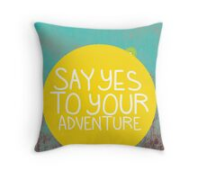 Say YES to your adventure Throw Pillow