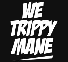 We Trippy Mane  by mrtdoank