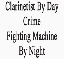 Clarinetist By Day Crime Fighting Machine By Night by supernova23