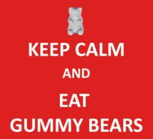 Keep Calm and Eat GummyBear by nad23