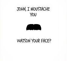 John, I moustache you by emmadoggett