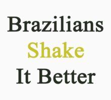 Brazilians Shake It Better  by supernova23