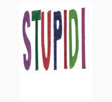 Stupidi-tee by creativitees