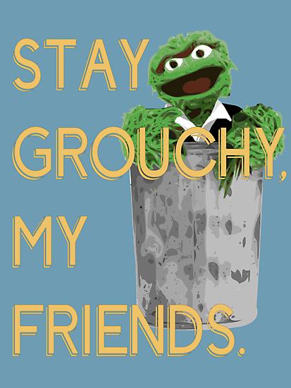 Stay Grouchy by uncmfrtbleyeti