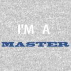 IM A MASTER by Cody Ayers