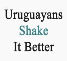 Uruguayans Shake It Better  by supernova23