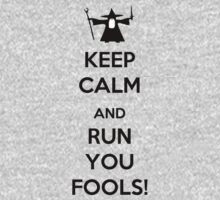Keep Calm And Run You Fools! by MojoZula