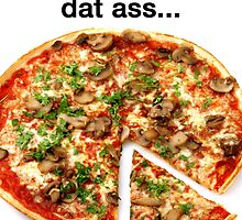 I want a pizza dat ass by Guts n' Gore